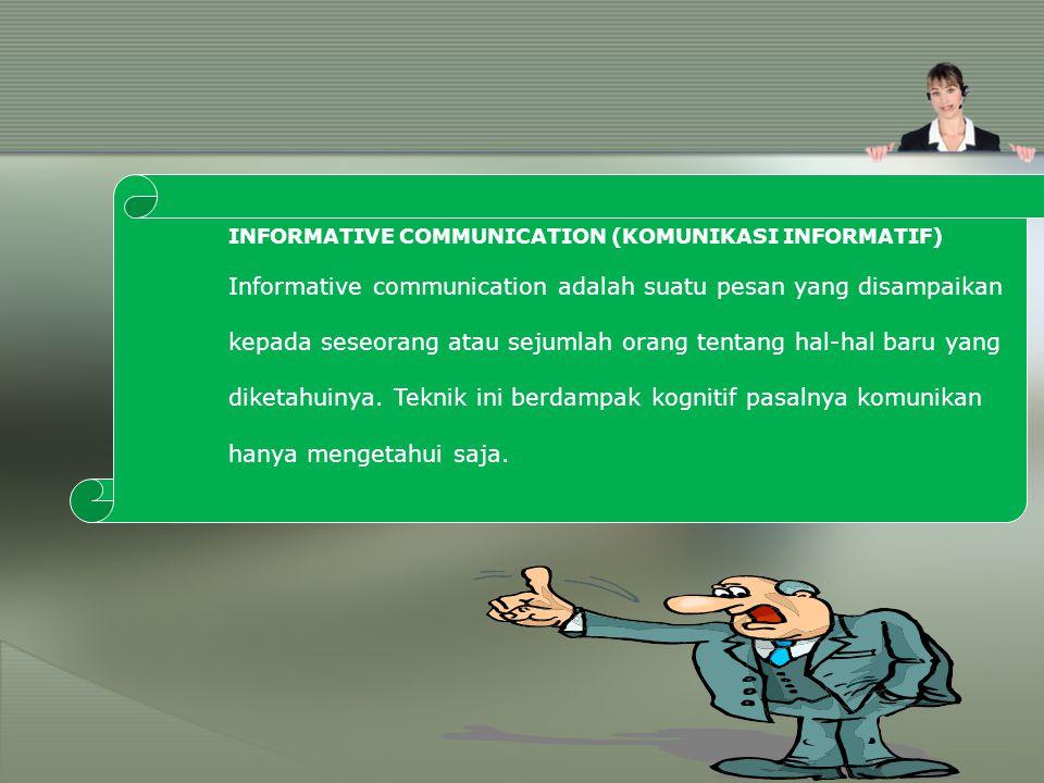 INFORMATIVE COMMUNICATION (KOMUNIKASI INFORMATIF) Informative communication adalah suatu pesan yang disampaikan kepada seseorang atau sejumlah orang t