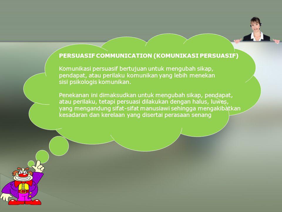 PERSUASIF COMMUNICATION (KOMUNIKASI PERSUASIF) Komunikasi persuasif bertujuan untuk mengubah sikap, pendapat, atau perilaku komunikan yang lebih menek