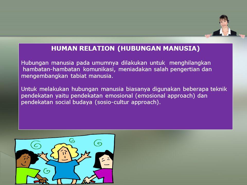HUMAN RELATION (HUBUNGAN MANUSIA) Hubungan manusia pada umumnya dilakukan untuk menghilangkan hambatan-hambatan komunikasi, meniadakan salah pengertia