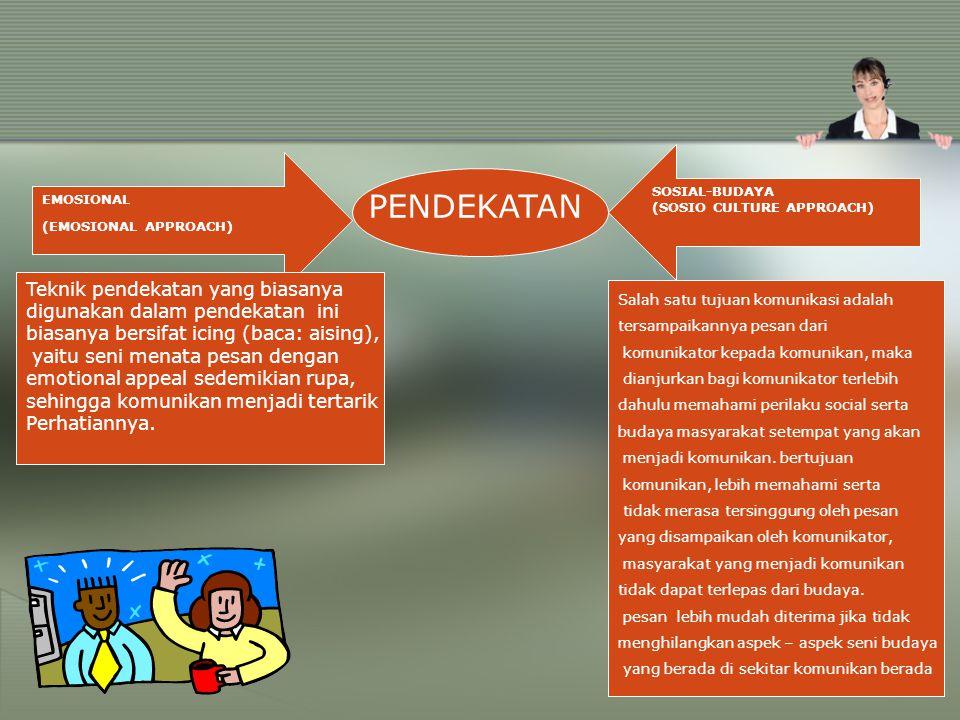 EMOSIONAL (EMOSIONAL APPROACH) PENDEKATAN SOSIAL-BUDAYA (SOSIO CULTURE APPROACH) Teknik pendekatan yang biasanya digunakan dalam pendekatan ini biasan