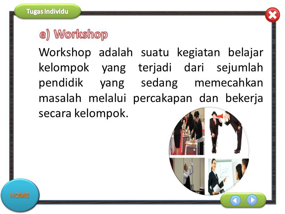 Workshop adalah suatu kegiatan belajar kelompok yang terjadi dari sejumlah pendidik yang sedang memecahkan masalah melalui percakapan dan bekerja seca