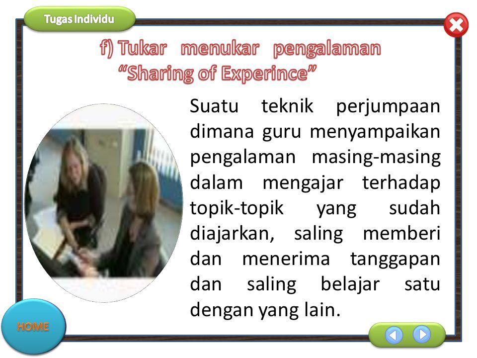 Suatu teknik perjumpaan dimana guru menyampaikan pengalaman masing-masing dalam mengajar terhadap topik-topik yang sudah diajarkan, saling memberi dan