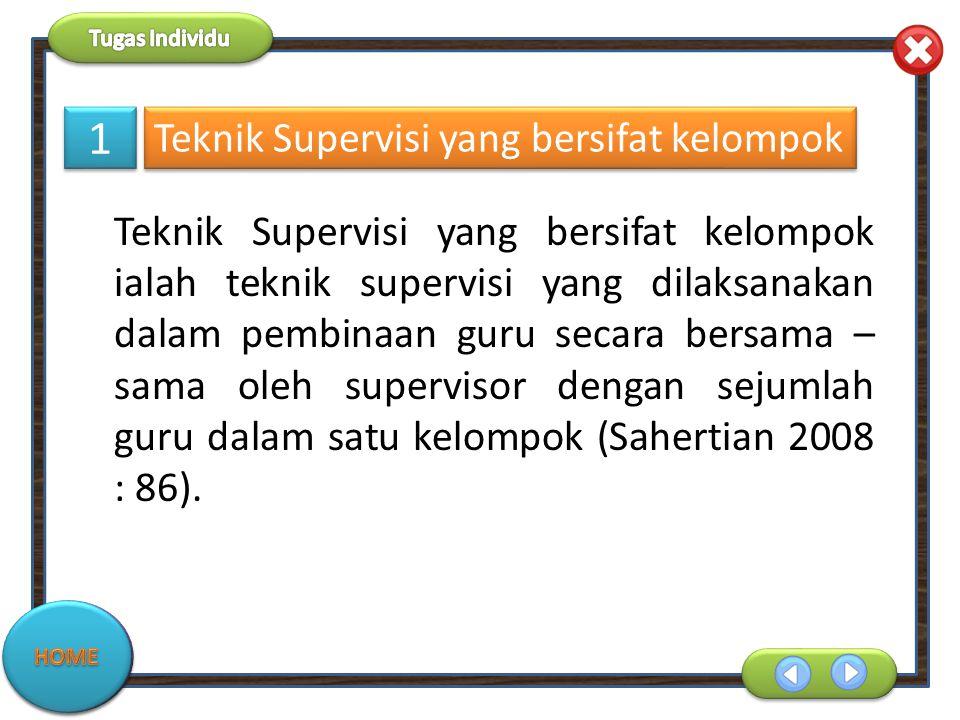Teknik Supervisi yang bersifat kelompok Teknik Supervisi yang bersifat kelompok ialah teknik supervisi yang dilaksanakan dalam pembinaan guru secara b