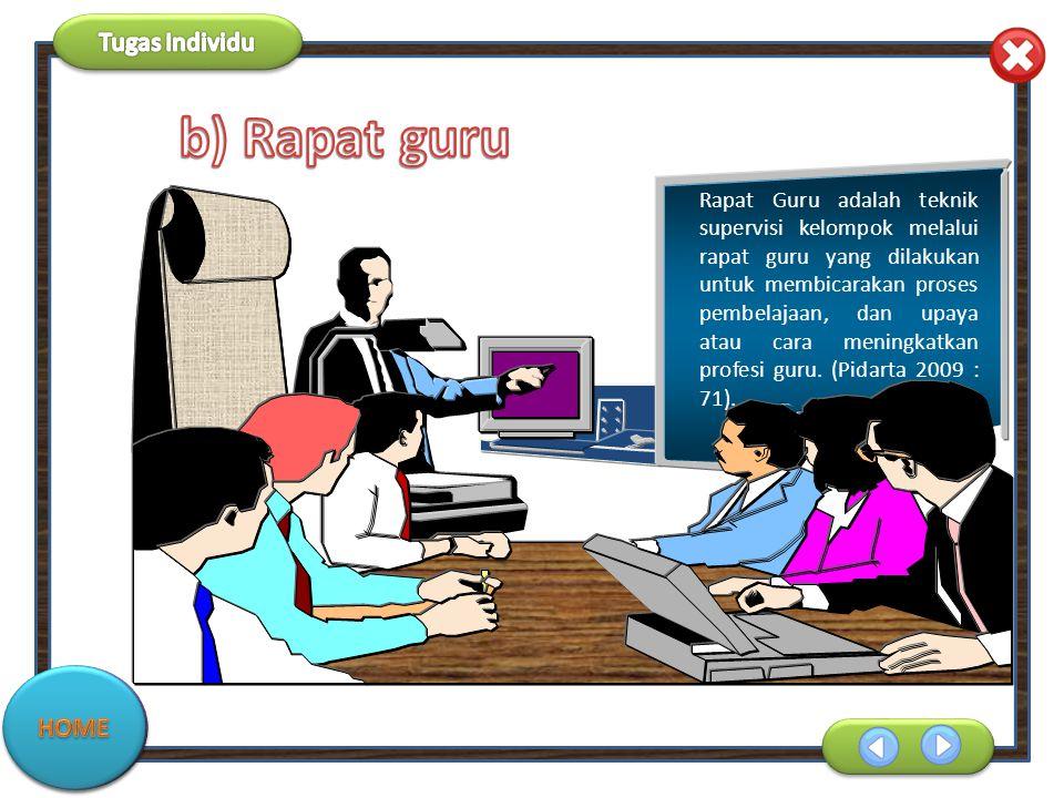 Rapat Guru adalah teknik supervisi kelompok melalui rapat guru yang dilakukan untuk membicarakan proses pembelajaan, dan upaya atau cara meningkatkan