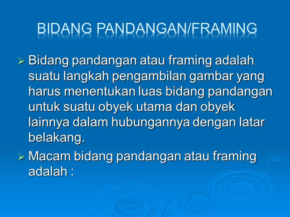  Bidang pandangan atau framing adalah suatu langkah pengambilan gambar yang harus menentukan luas bidang pandangan untuk suatu obyek utama dan obyek