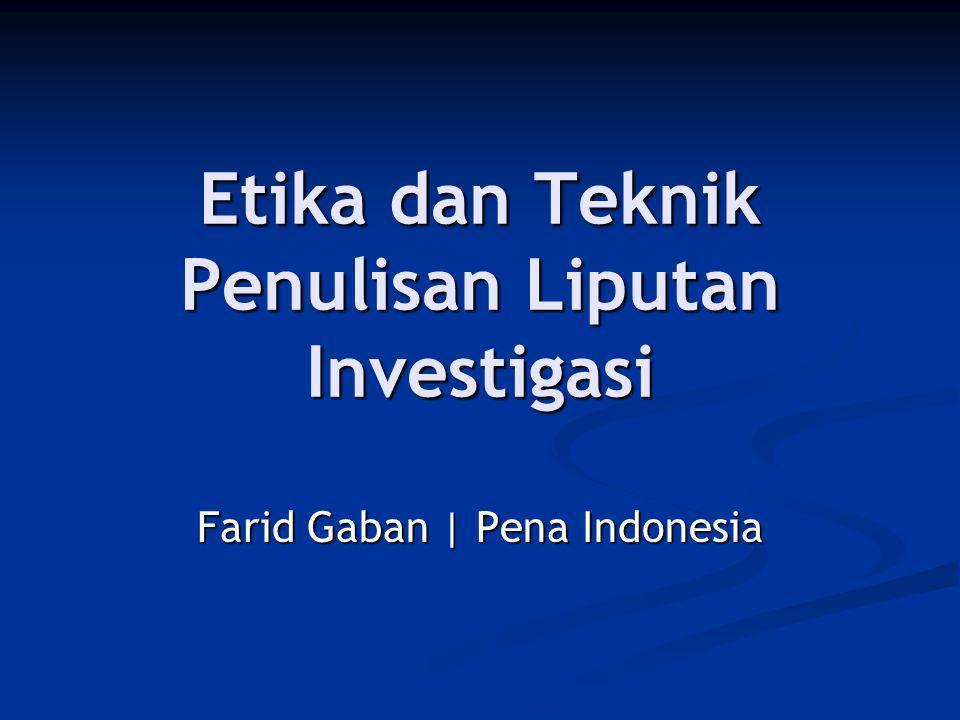 Etika dan Teknik Penulisan Liputan Investigasi Farid Gaban   Pena Indonesia
