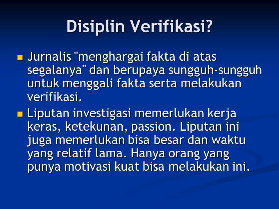 Disiplin Verifikasi?  Jurnalis