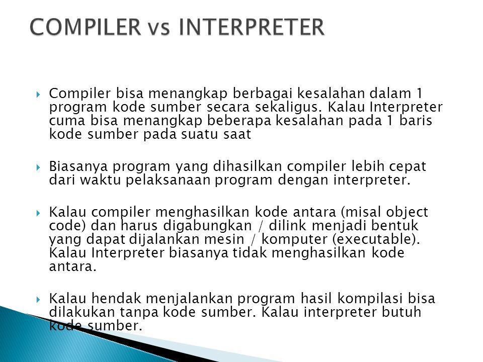  Compiler bisa menangkap berbagai kesalahan dalam 1 program kode sumber secara sekaligus. Kalau Interpreter cuma bisa menangkap beberapa kesalahan pa