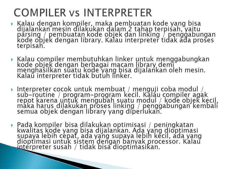  Kalau dengan kompiler, maka pembuatan kode yang bisa dijalankan mesin dilakukan dalam 2 tahap terpisah, yaitu parsing / pembuatan kode objek dan lin