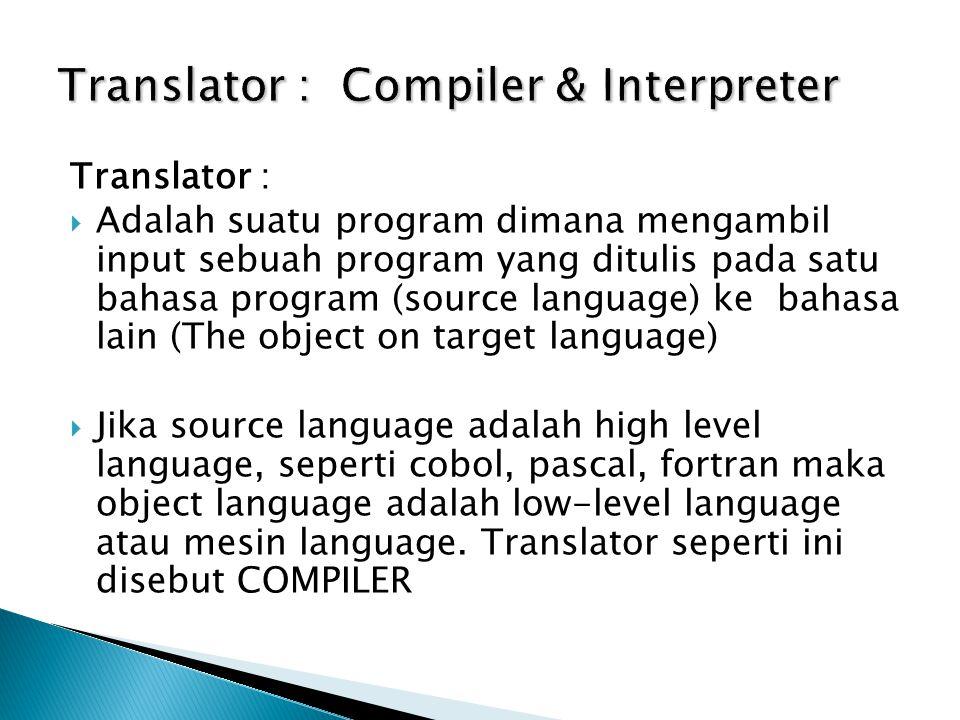 Translator :  Adalah suatu program dimana mengambil input sebuah program yang ditulis pada satu bahasa program (source language) ke bahasa lain (The