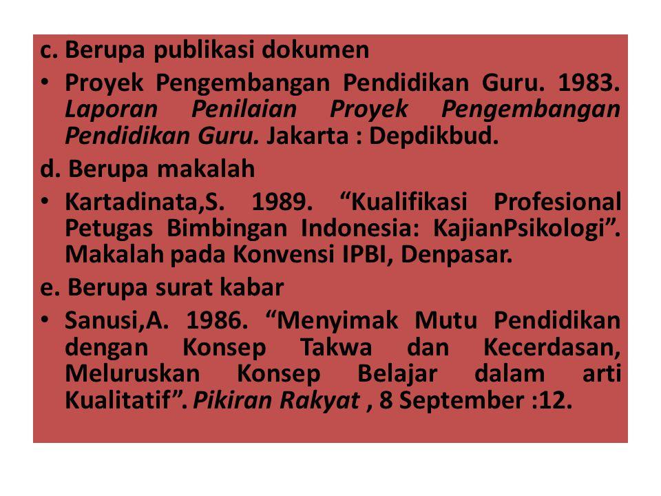 c. Berupa publikasi dokumen • Proyek Pengembangan Pendidikan Guru. 1983. Laporan Penilaian Proyek Pengembangan Pendidikan Guru. Jakarta : Depdikbud. d