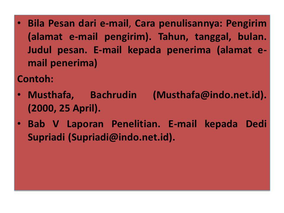 • Bila Pesan dari e-mail, Cara penulisannya: Pengirim (alamat e-mail pengirim). Tahun, tanggal, bulan. Judul pesan. E-mail kepada penerima (alamat e-