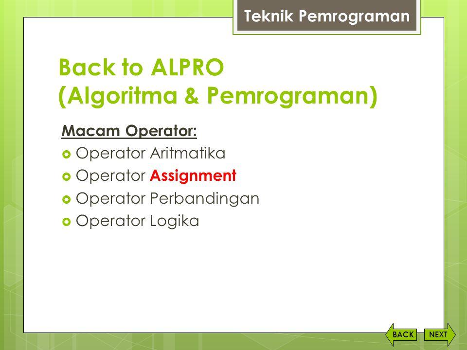 Back to ALPRO (Algoritma & Pemrograman) Macam Operator:  Operator Aritmatika  Operator Assignment  Operator Perbandingan  Operator Logika NEXTBACK