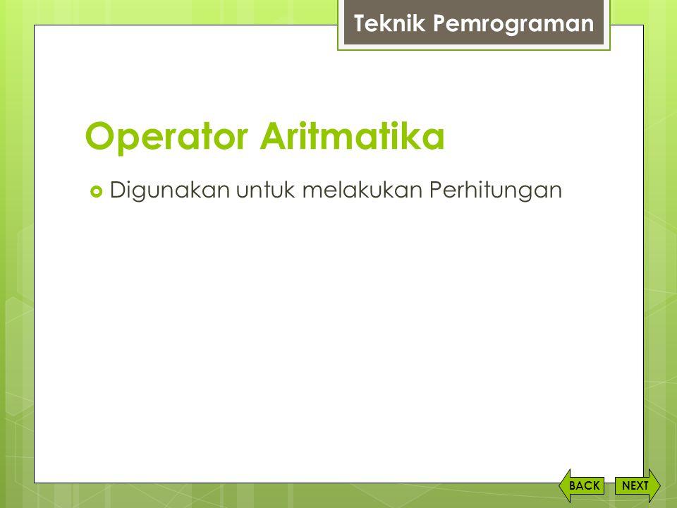 Operator Aritmatika  Digunakan untuk melakukan Perhitungan NEXTBACK Teknik Pemrograman