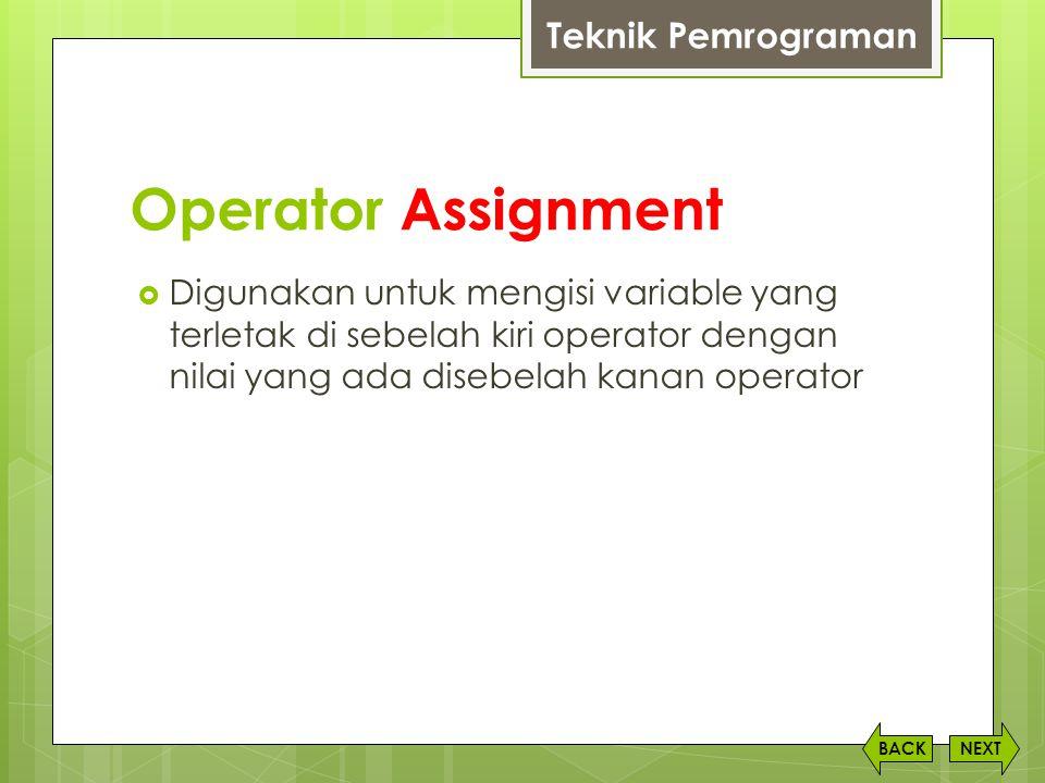 Operator Assignment  Digunakan untuk mengisi variable yang terletak di sebelah kiri operator dengan nilai yang ada disebelah kanan operator NEXTBACK