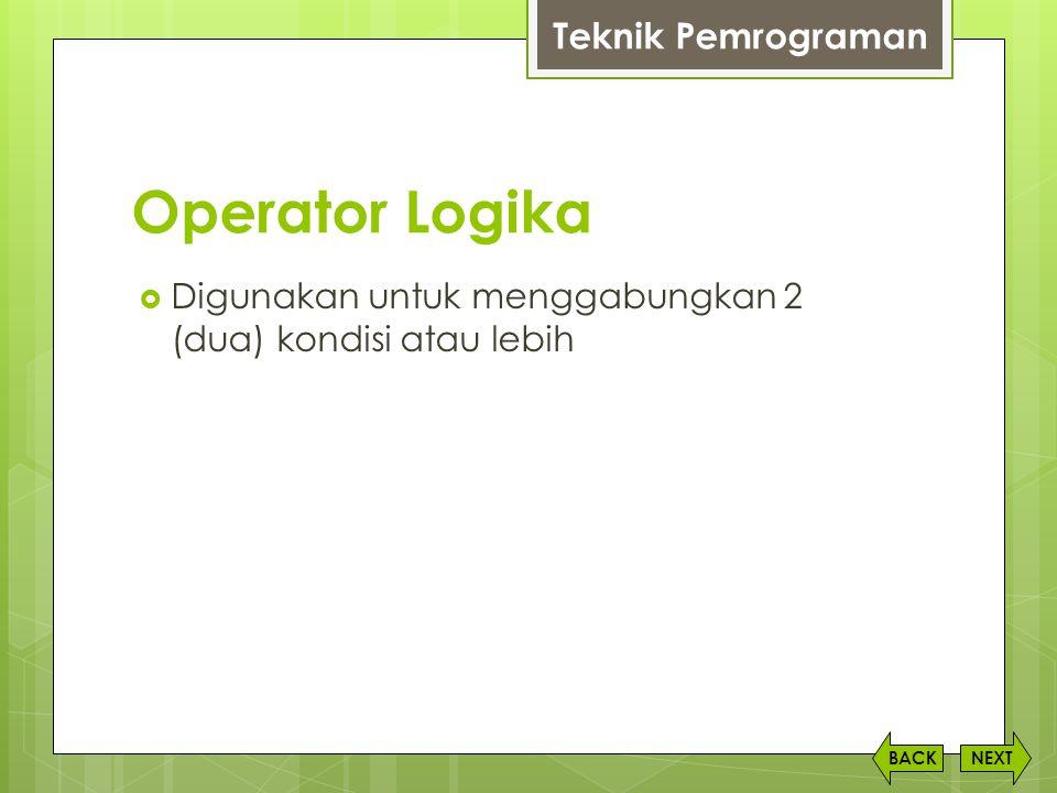 Operator Logika  Digunakan untuk menggabungkan 2 (dua) kondisi atau lebih NEXTBACK Teknik Pemrograman