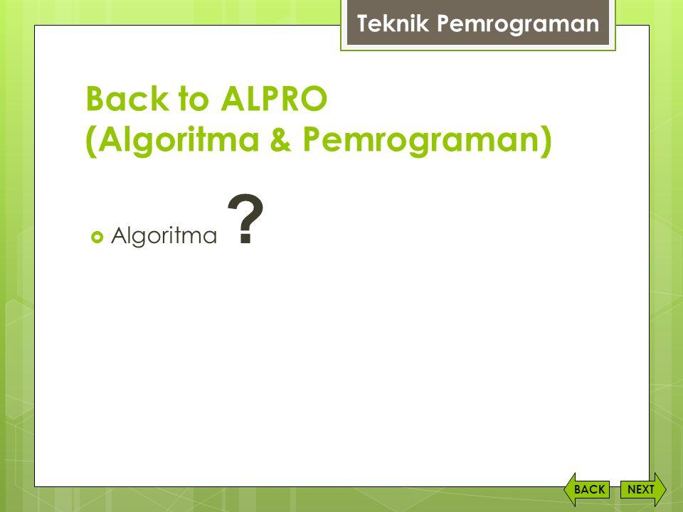 Back to ALPRO (Algoritma & Pemrograman)  Algoritma ? NEXTBACK Teknik Pemrograman