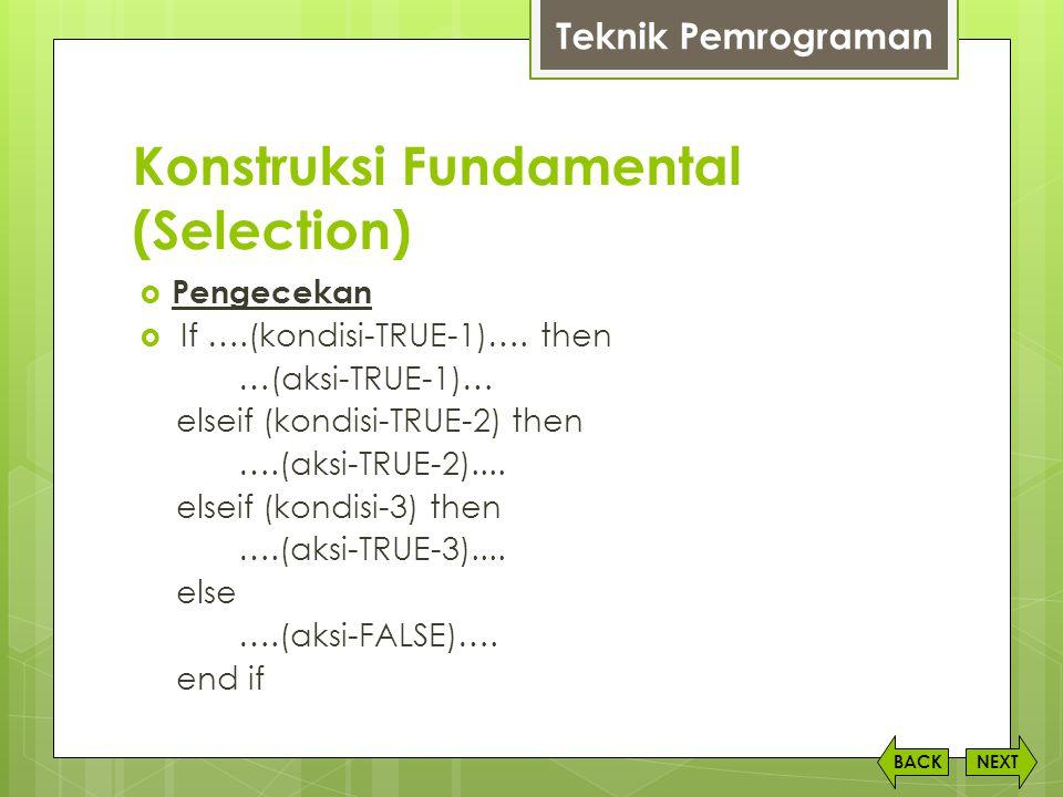 Konstruksi Fundamental (Selection) NEXTBACK  Pengecekan  If ….(kondisi-TRUE-1)…. then …(aksi-TRUE-1)… elseif (kondisi-TRUE-2) then ….(aksi-TRUE-2)..