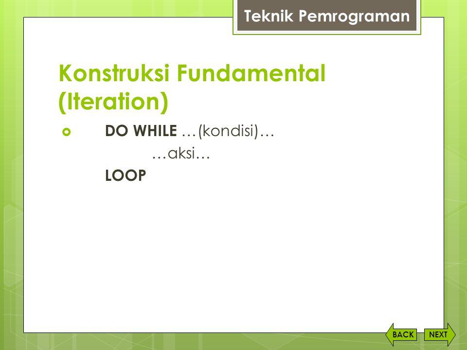 Konstruksi Fundamental (Iteration) NEXTBACK Teknik Pemrograman  DO WHILE …(kondisi)… …aksi… LOOP