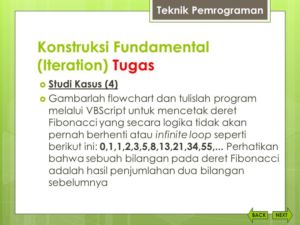 Konstruksi Fundamental (Iteration) Tugas NEXTBACK  Studi Kasus (4)  Gambarlah flowchart dan tulislah program melalui VBScript untuk mencetak deret F
