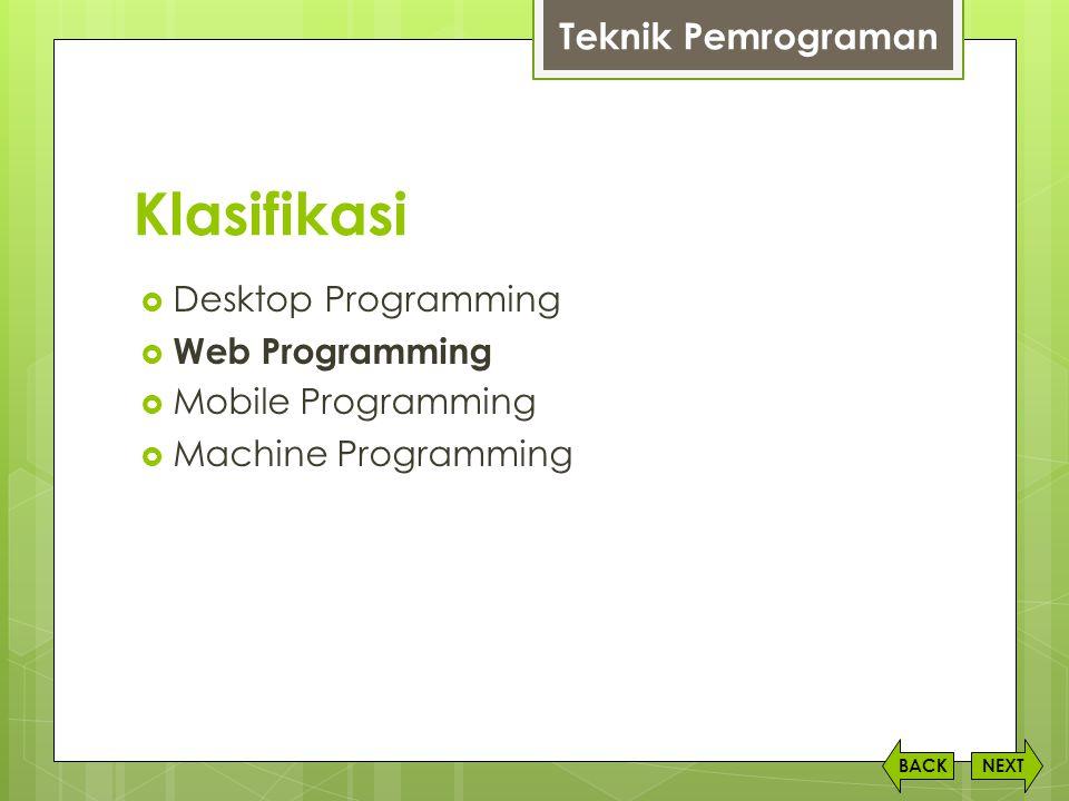 Klasifikasi  Desktop Programming  Web Programming  Mobile Programming  Machine Programming NEXTBACK Teknik Pemrograman