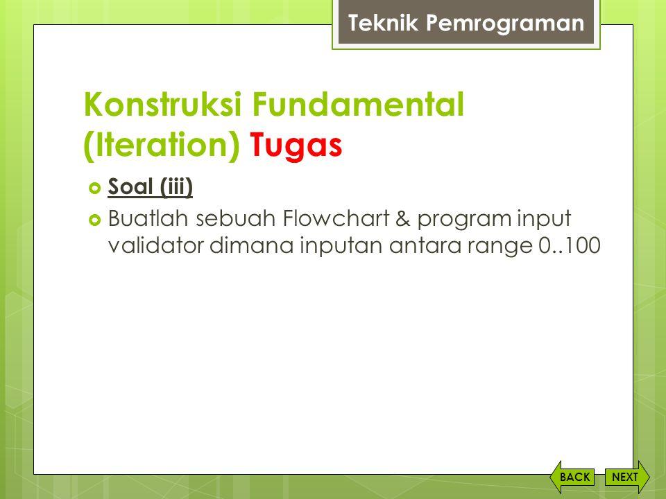 Konstruksi Fundamental (Iteration) Tugas NEXTBACK  Soal (iii)  Buatlah sebuah Flowchart & program input validator dimana inputan antara range 0..100
