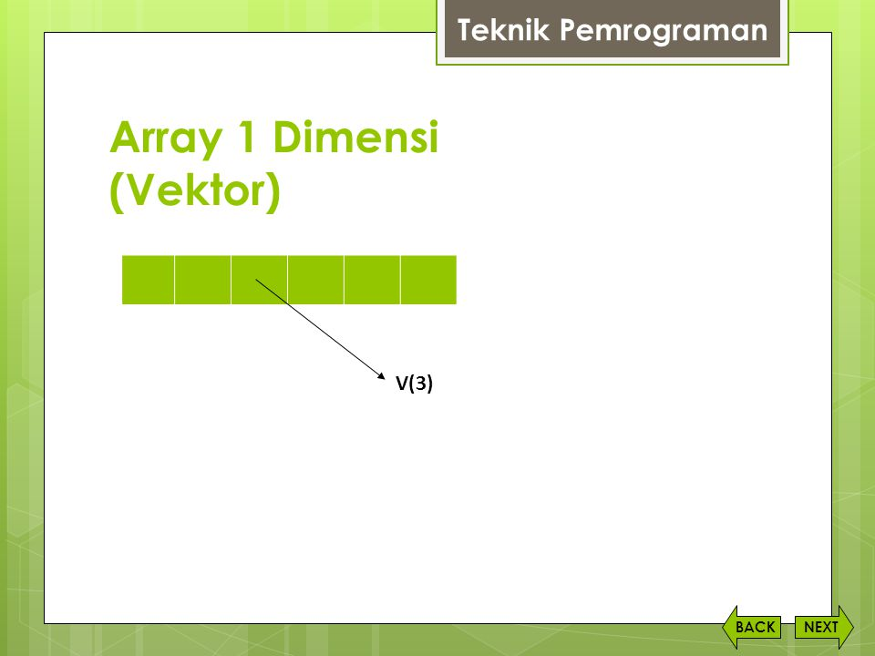 Array 1 Dimensi (Vektor) NEXTBACK Teknik Pemrograman V(3)