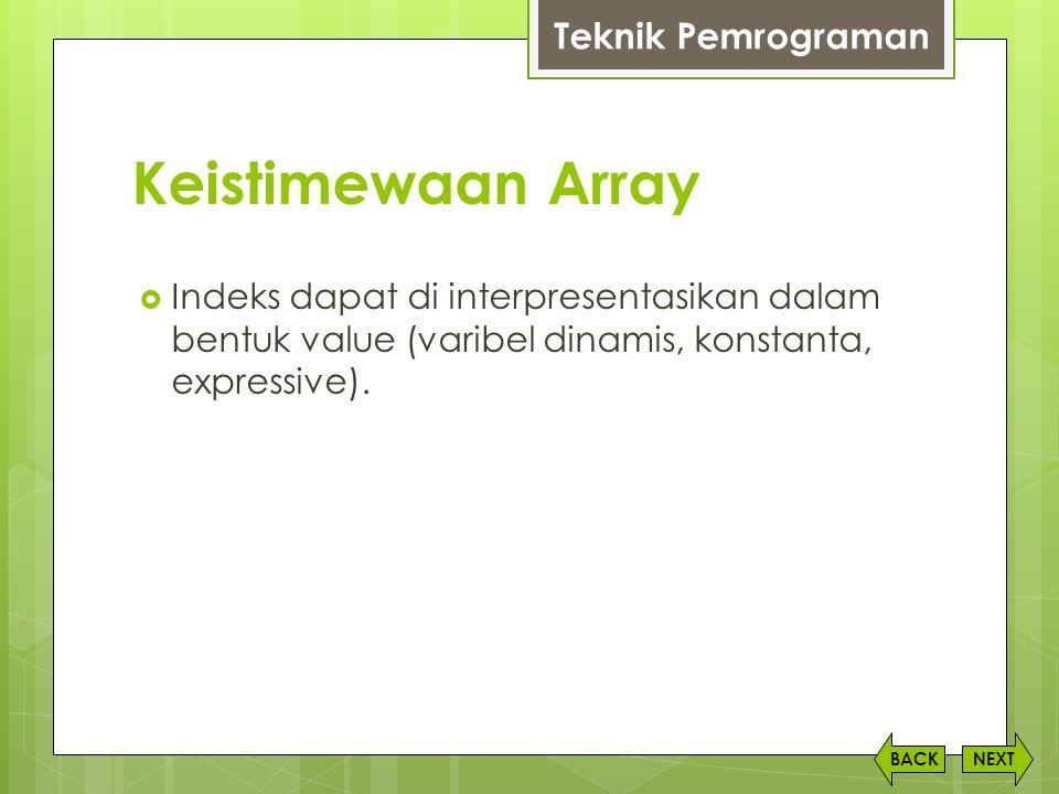 Keistimewaan Array NEXTBACK  Indeks dapat di interpresentasikan dalam bentuk value (varibel dinamis, konstanta, expressive). Teknik Pemrograman