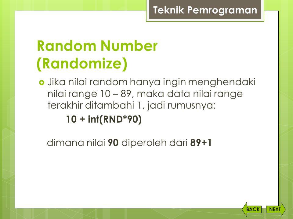 Random Number (Randomize) NEXTBACK  Jika nilai random hanya ingin menghendaki nilai range 10 – 89, maka data nilai range terakhir ditambahi 1, jadi r