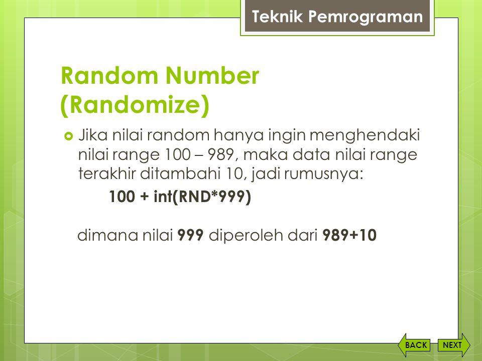 Random Number (Randomize) NEXTBACK  Jika nilai random hanya ingin menghendaki nilai range 100 – 989, maka data nilai range terakhir ditambahi 10, jad