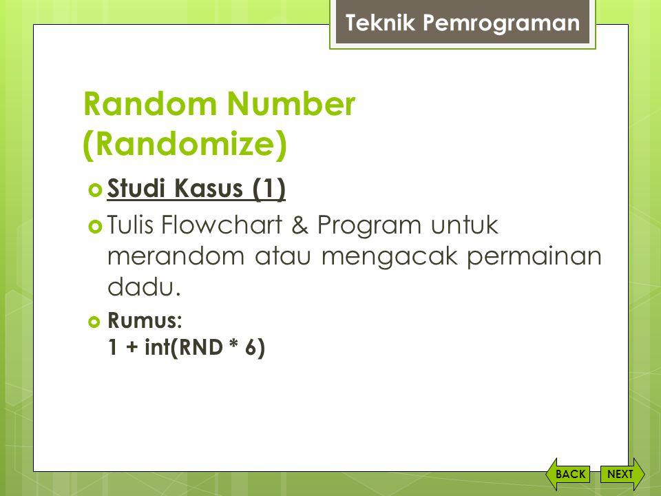 Random Number (Randomize) NEXTBACK  Studi Kasus (1)  Tulis Flowchart & Program untuk merandom atau mengacak permainan dadu.  Rumus: 1 + int(RND * 6
