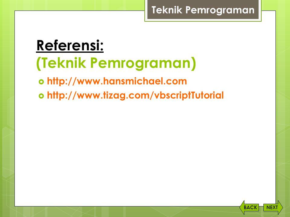 Referensi: (Teknik Pemrograman) NEXTBACK  http://www.hansmichael.com  http://www.tizag.com/vbscriptTutorial Teknik Pemrograman