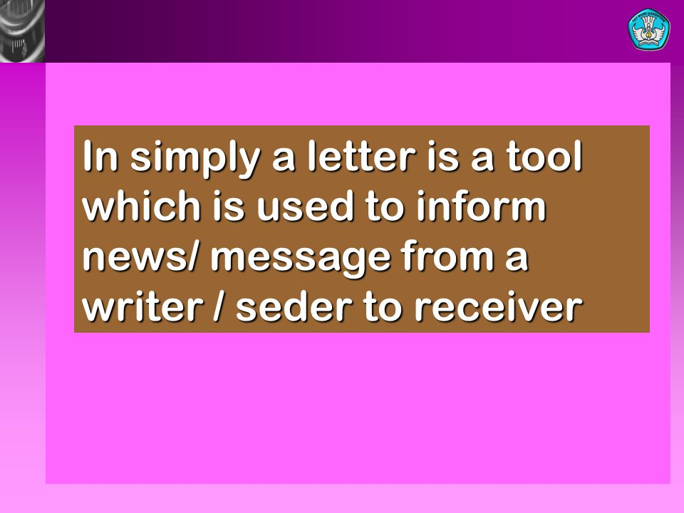 In simply a letter is a tool which is used to inform news/ message from a writer / seder to receiver