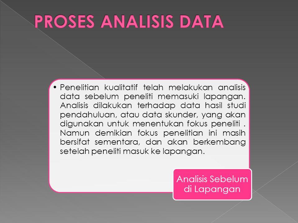 •Penelitian kualitatif telah melakukan analisis data sebelum peneliti memasuki lapangan.