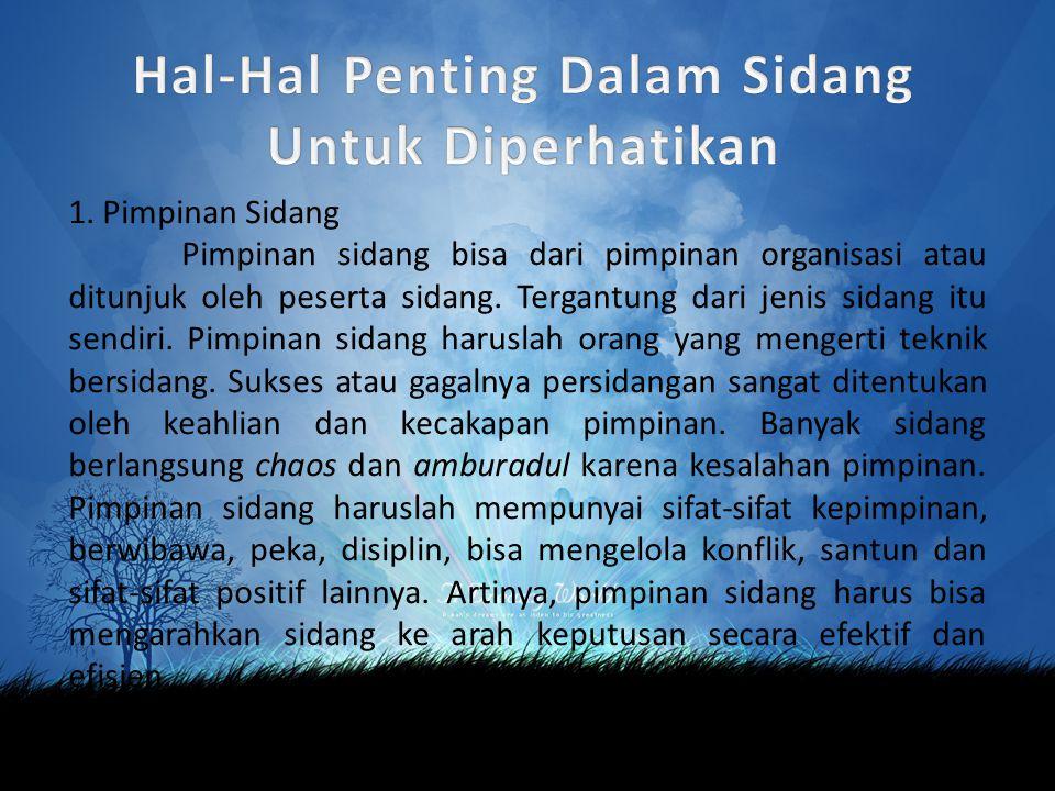 1. Pimpinan Sidang Pimpinan sidang bisa dari pimpinan organisasi atau ditunjuk oleh peserta sidang.