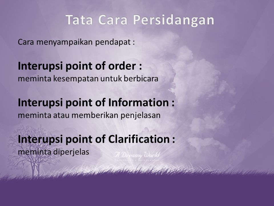 Cara menyampaikan pendapat : Interupsi point of order : meminta kesempatan untuk berbicara Interupsi point of Information : meminta atau memberikan penjelasan Interupsi point of Clarification : meminta diperjelas