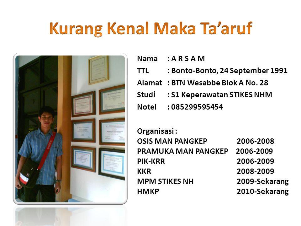 Nama: A R S A M TTL: Bonto-Bonto, 24 September 1991 Alamat: BTN Wesabbe Blok A No. 28 Studi : S1 Keperawatan STIKES NHM Notel : 085299595454 Organisas