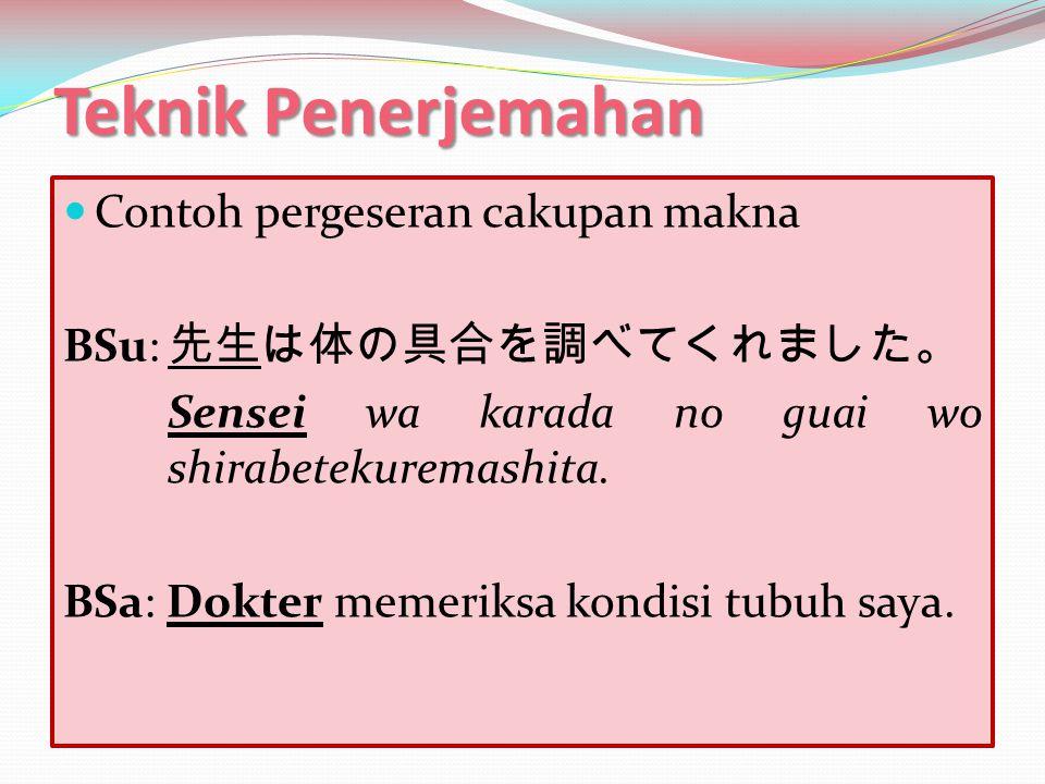 Teknik Penerjemahan  Contoh pergeseran cakupan makna BSu: 彼は大変喜んだ。 Kare wa taihen yorokonda.