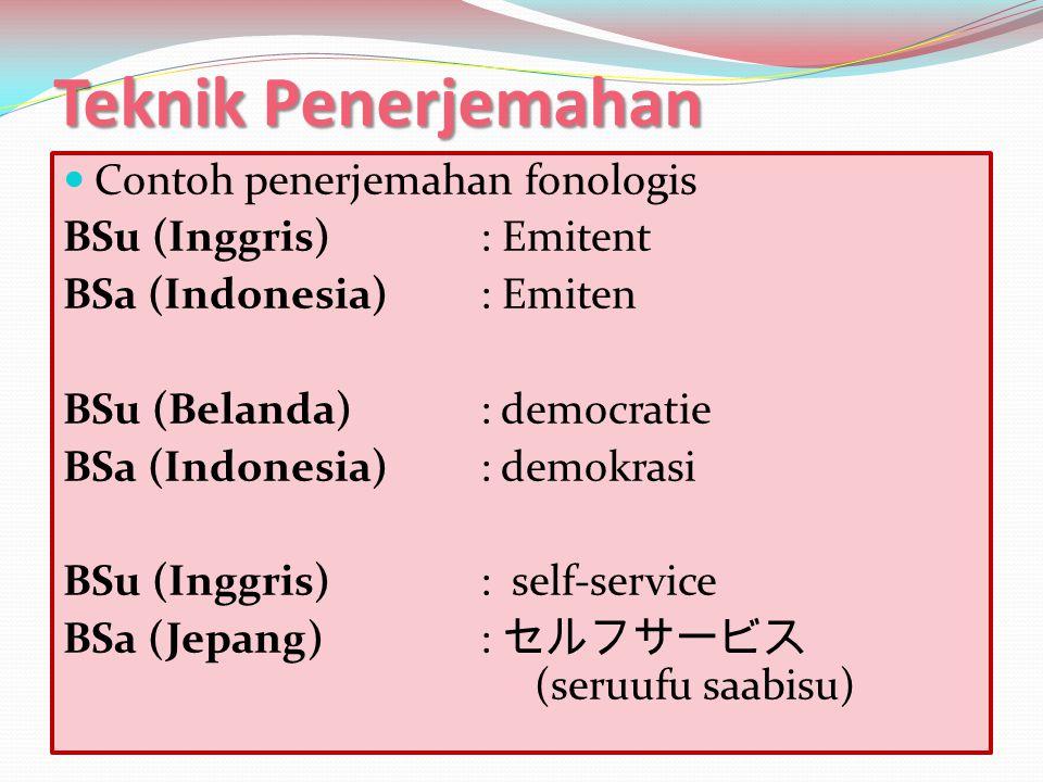 Teknik Penerjemahan  Penerjemahan resmi/baku  Penggunaan secara langsung sejumlah istilah, nama, dan ungkapan yang sudah baku atau resmi dalam BSa.