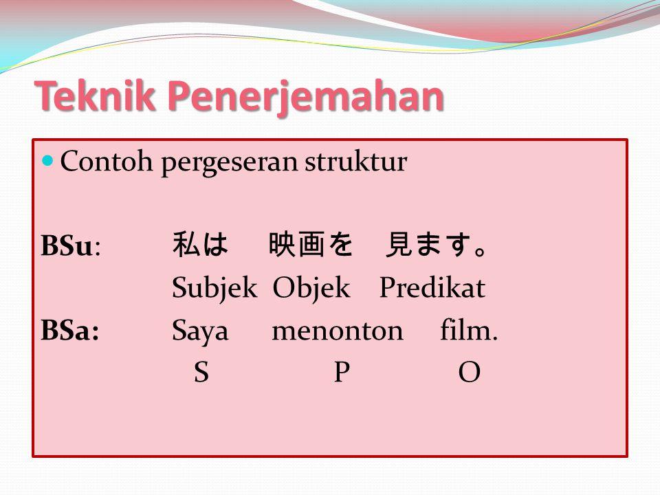 Teknik Penerjemahan  Contoh pergeseran struktur BSu: 新しい かばん。 Menerangkan Diterangkan BSa:Tas Baru D M