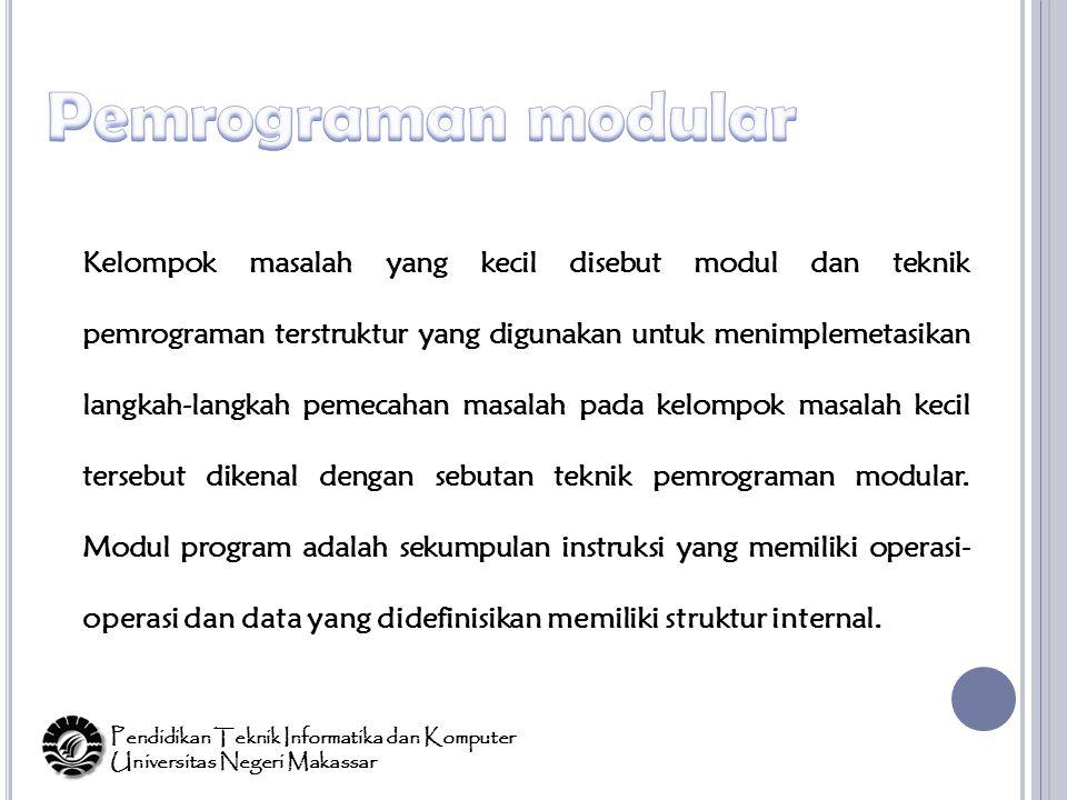 Kelompok masalah yang kecil disebut modul dan teknik pemrograman terstruktur yang digunakan untuk menimplemetasikan langkah-langkah pemecahan masalah