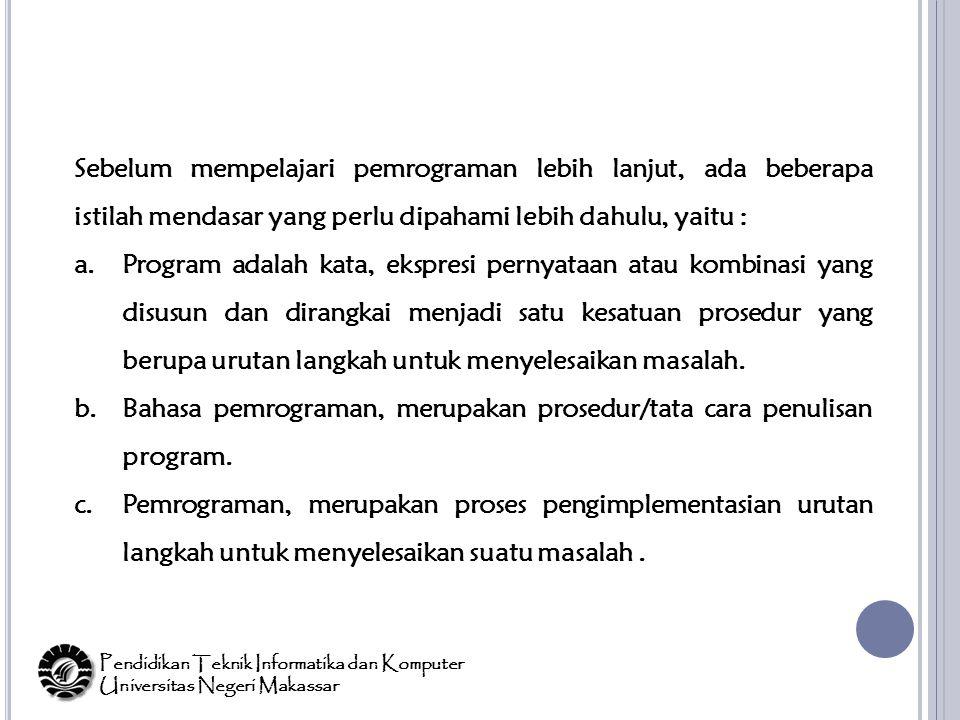 Dalam pemrograman berbasis objek ada beberapa konsep yang perlu untuk dipahami yaitu : a.Encapsulation (pengkapsulan) b.Inheritance (pewarisan sifat) c.Polymorphism (keanekaragaman bentuk) Pendidikan Teknik Informatika dan Komputer Universitas Negeri Makassar