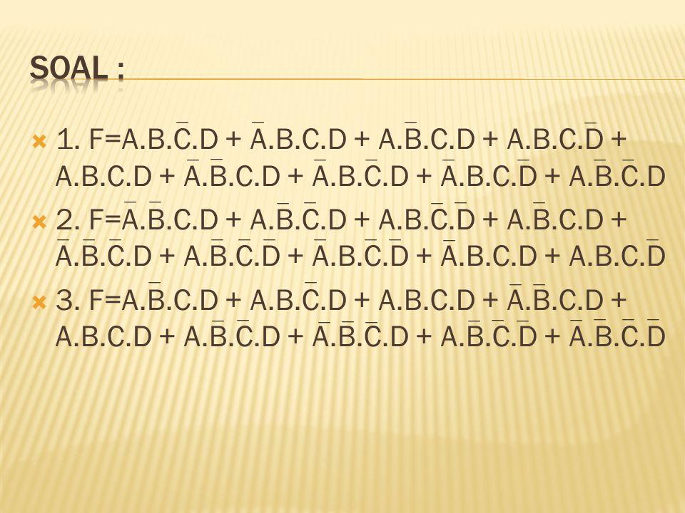  1. F=A.B.C.D + A.B.C.D + A.B.C.D + A.B.C.D + A.B.C.D + A.B.C.D + A.B.C.D + A.B.C.D + A.B.C.D  2.
