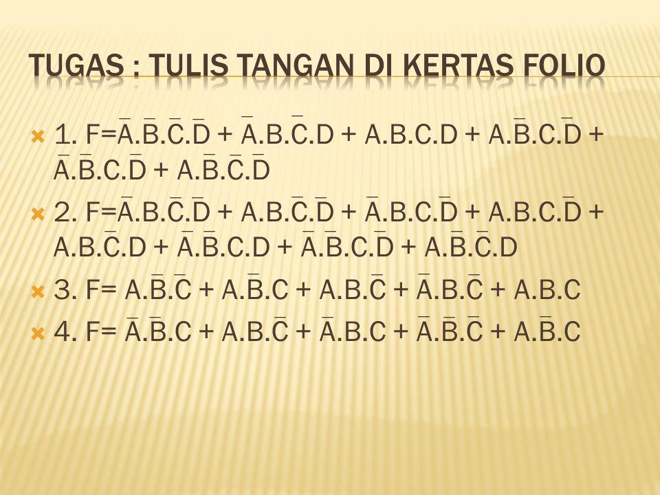  1. F=A.B.C.D + A.B.C.D + A.B.C.D + A.B.C.D + A.B.C.D + A.B.C.D  2. F=A.B.C.D + A.B.C.D + A.B.C.D + A.B.C.D + A.B.C.D + A.B.C.D + A.B.C.D + A.B.C.D