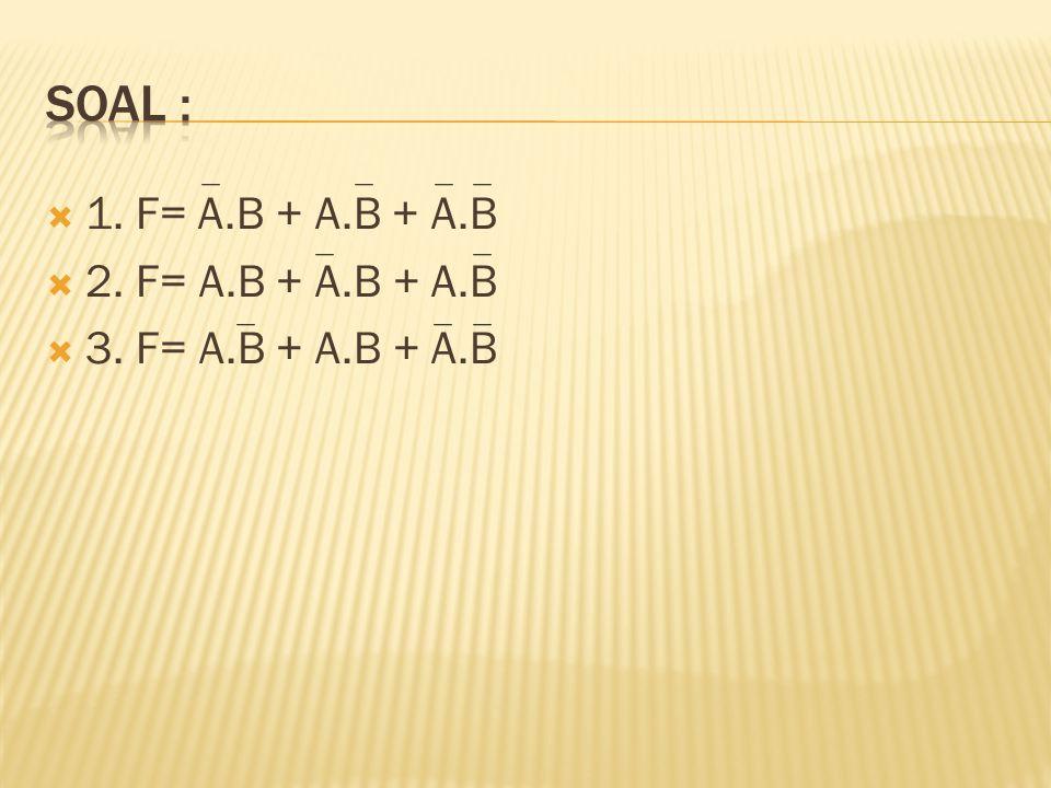  1. F= A.B + A.B + A.B  2. F= A.B + A.B + A.B  3. F= A.B + A.B + A.B
