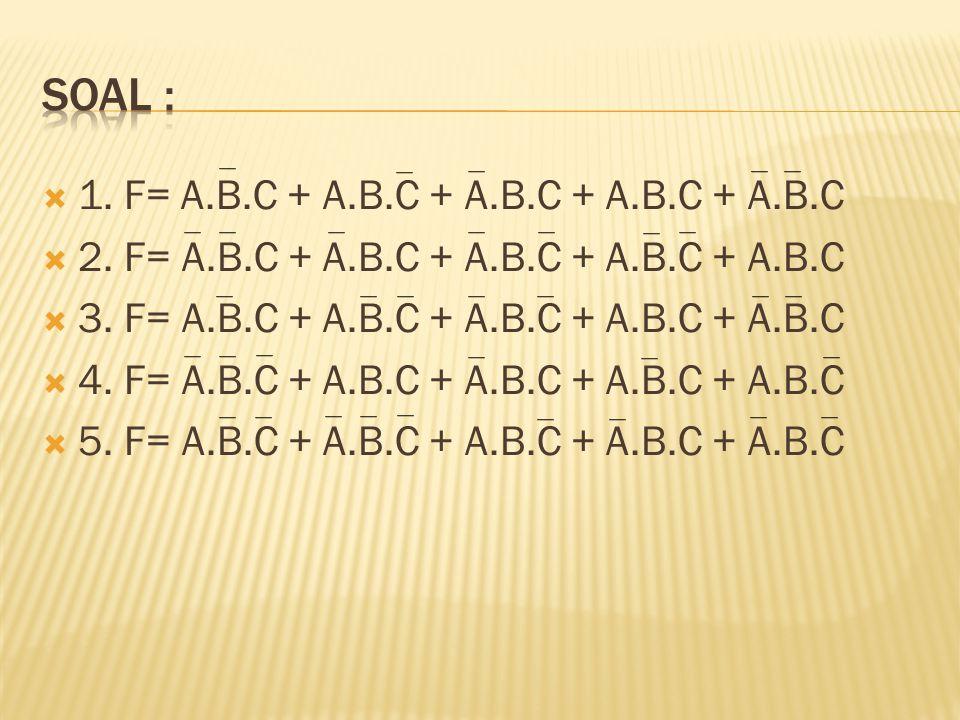  1. F= A.B.C + A.B.C + A.B.C + A.B.C + A.B.C  2. F= A.B.C + A.B.C + A.B.C + A.B.C + A.B.C  3. F= A.B.C + A.B.C + A.B.C + A.B.C + A.B.C  4. F= A.B.