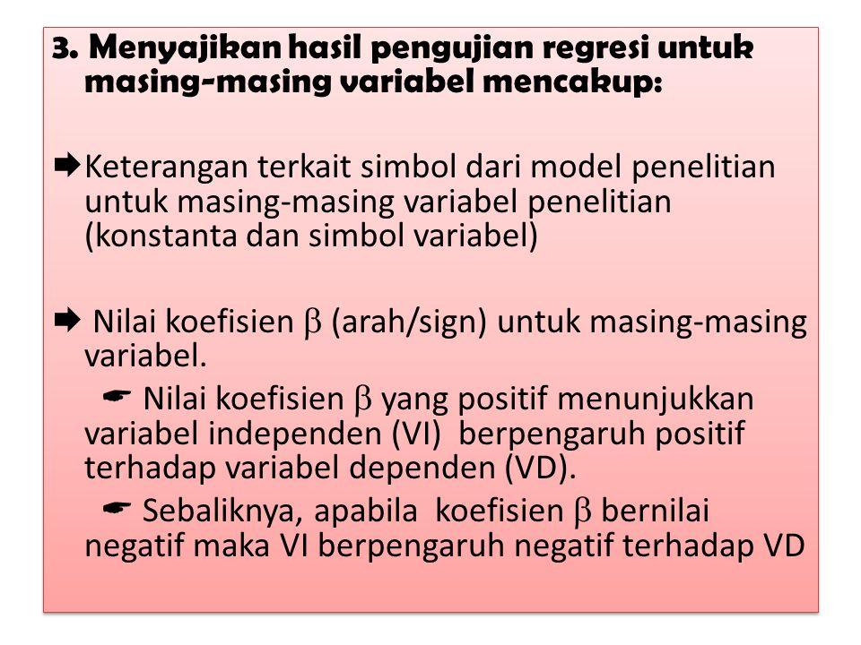 3. Menyajikan hasil pengujian regresi untuk masing-masing variabel mencakup:  Keterangan terkait simbol dari model penelitian untuk masing-masing var