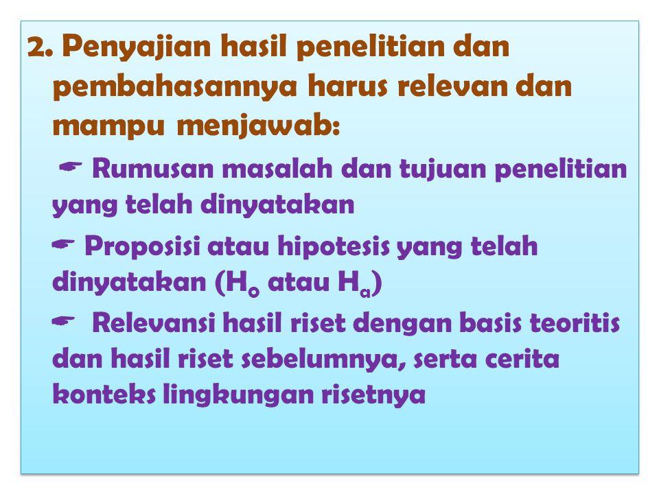 2. Penyajian hasil penelitian dan pembahasannya harus relevan dan mampu menjawab:  Rumusan masalah dan tujuan penelitian yang telah dinyatakan  Prop