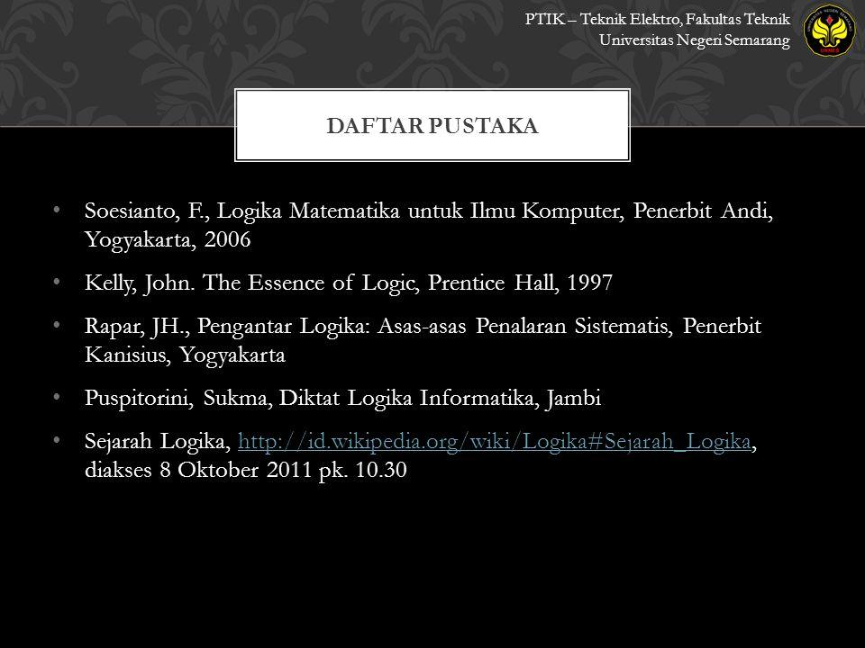 • Soesianto, F., Logika Matematika untuk Ilmu Komputer, Penerbit Andi, Yogyakarta, 2006 • Kelly, John.