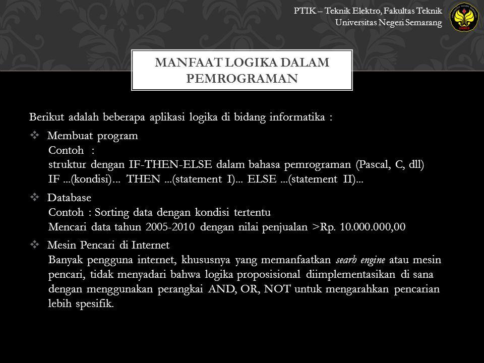 Berikut adalah beberapa aplikasi logika di bidang informatika :  Membuat program Contoh : struktur dengan IF-THEN-ELSE dalam bahasa pemrograman (Pascal, C, dll) IF...(kondisi)...
